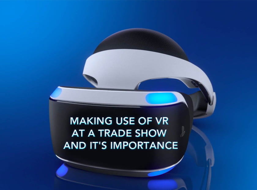 Making Use Of VR At A Trade Show & It's Importance