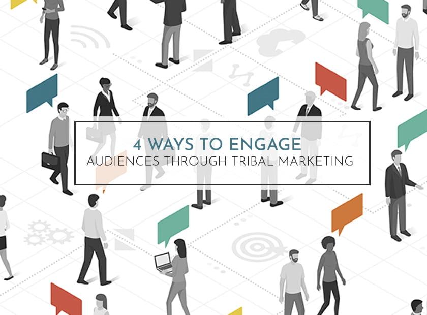 4 Ways to Engage Audiences Through Tribal Marketing